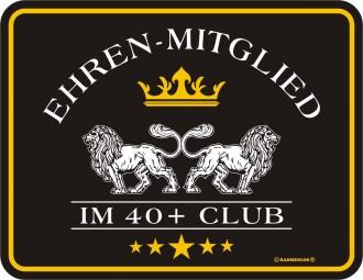 Blechschild zum Geburtstag - Ehrenmitglied im 40+ Club